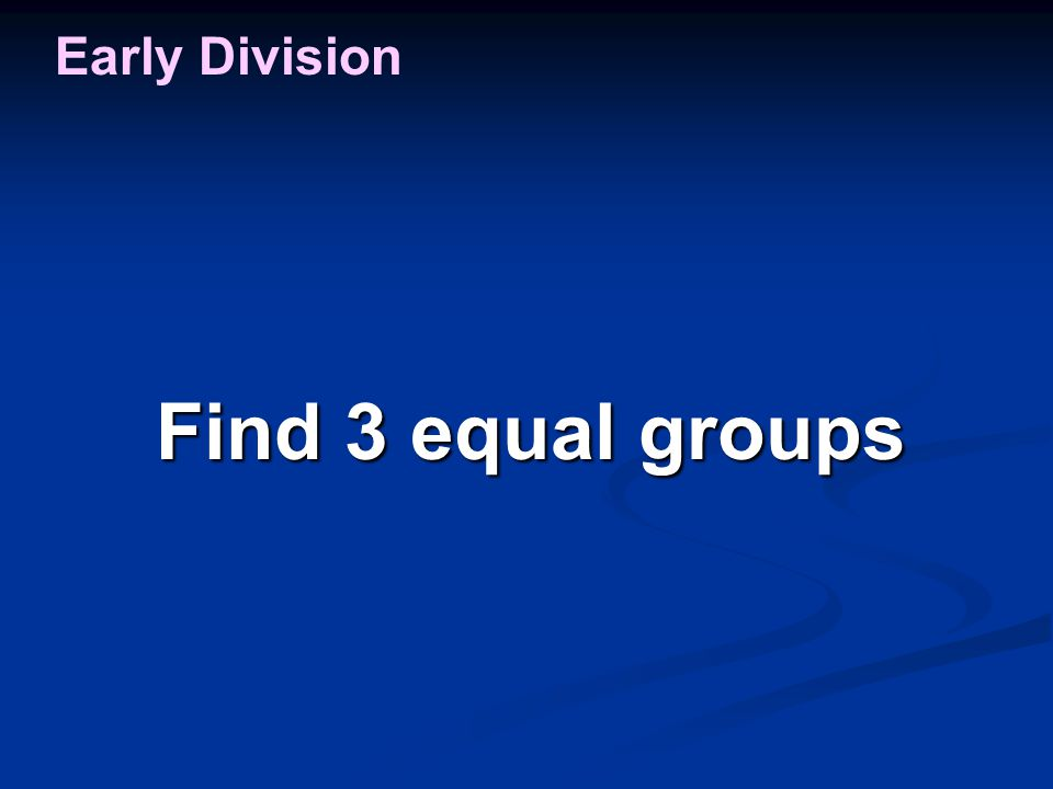 Find 3 equal groups Early Division