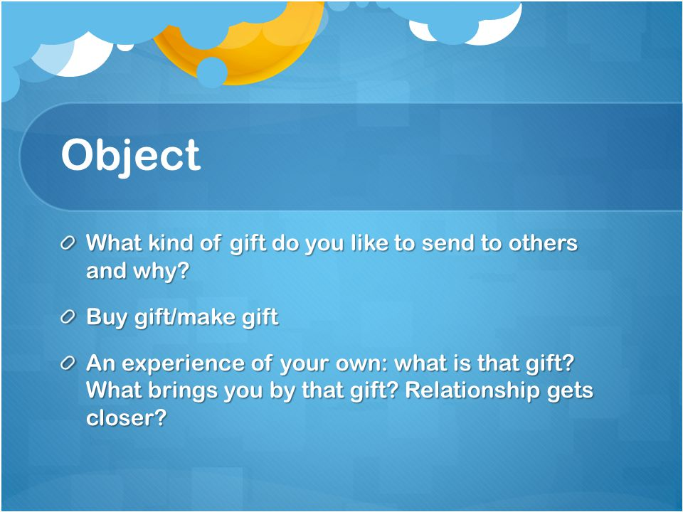 Object What kind of gift do you like to send to others and why.
