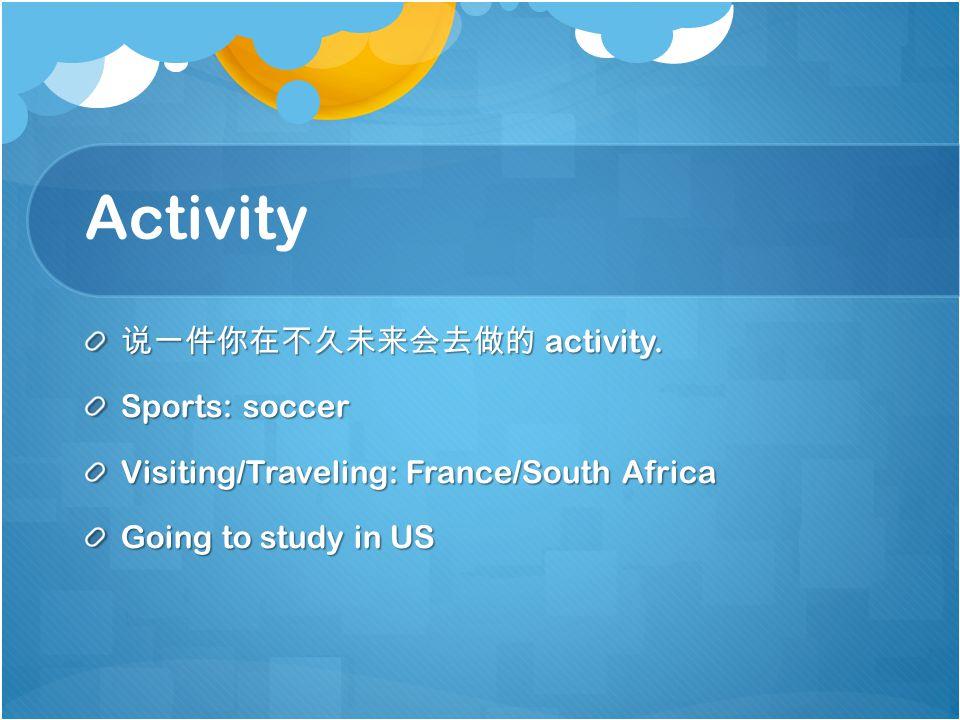 Activity 说一件你在不久未来会去做的 activity.