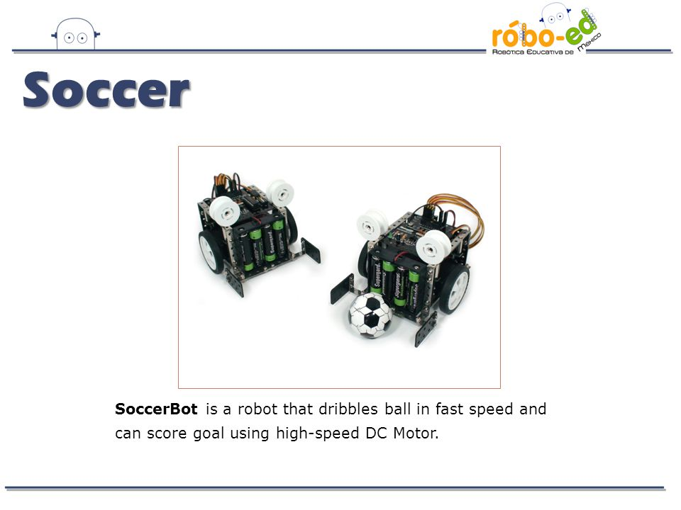 SoccerBot is a robot that dribbles ball in fast speed and can score goal using high-speed DC Motor.