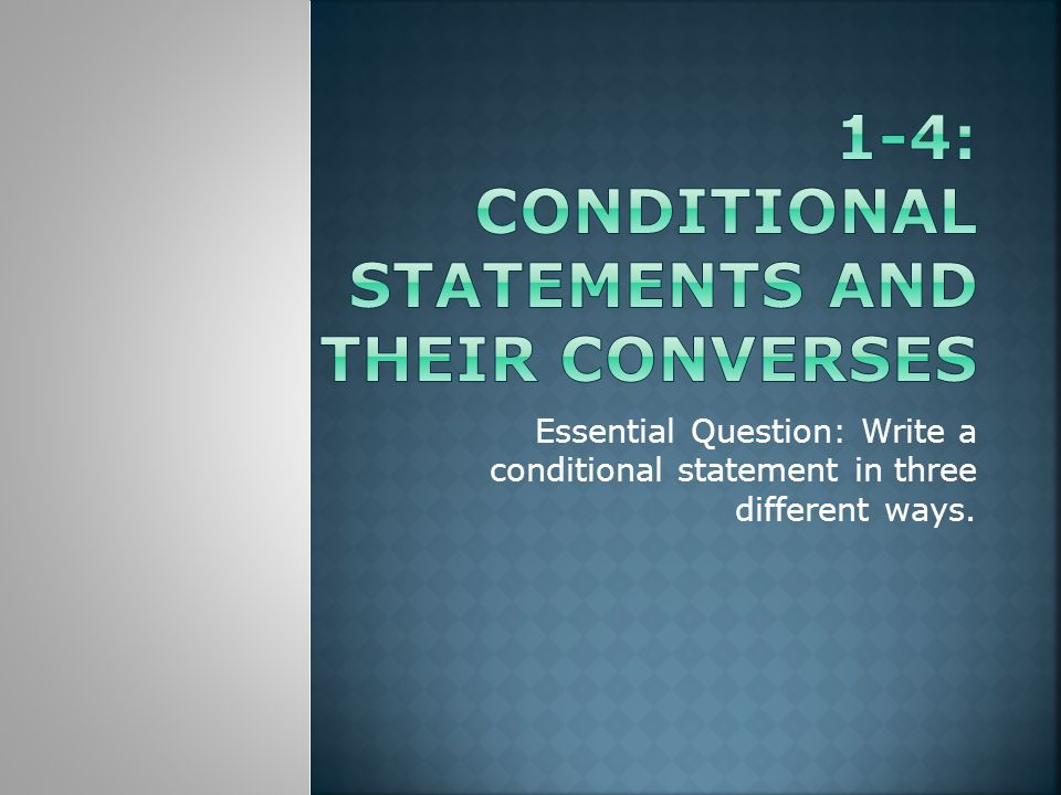 Essential Question: Write a conditional statement in three different ways.