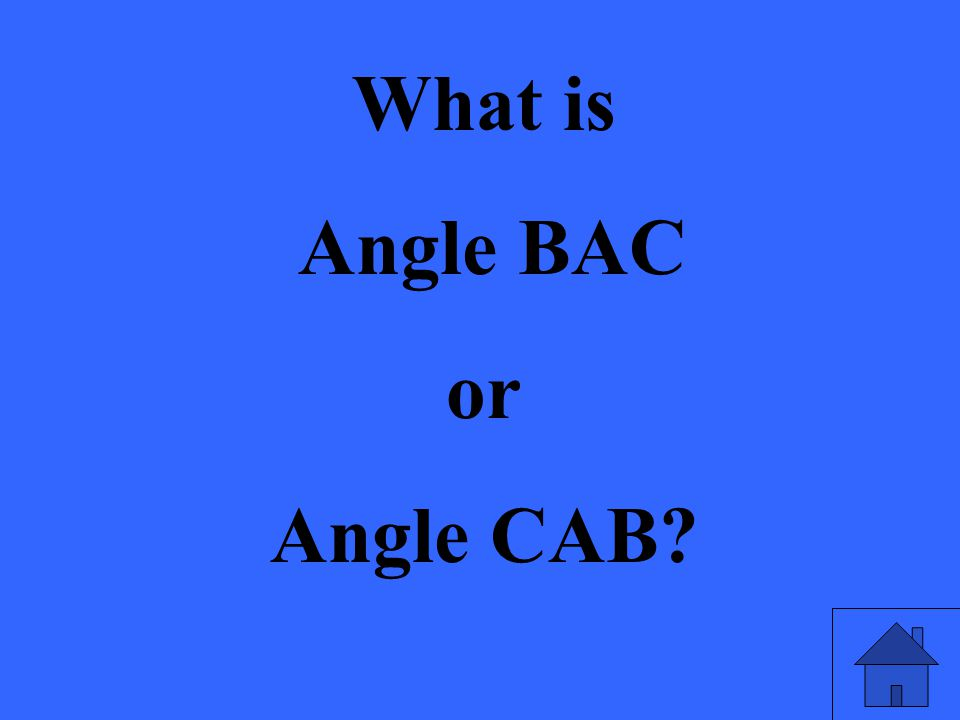 What is Angle BAC or Angle CAB?