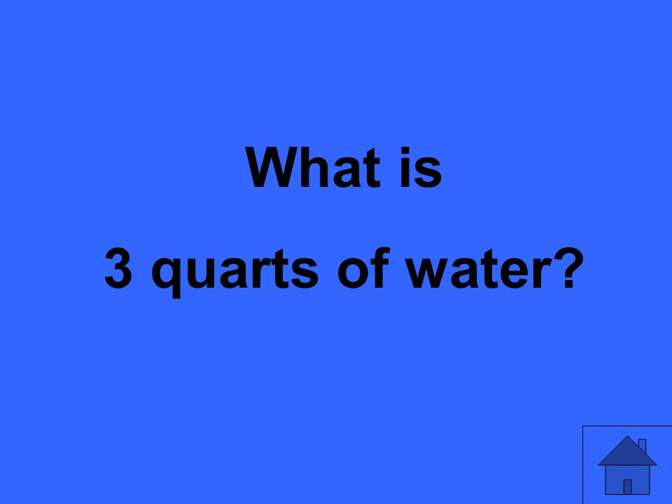 What is 3 quarts of water?