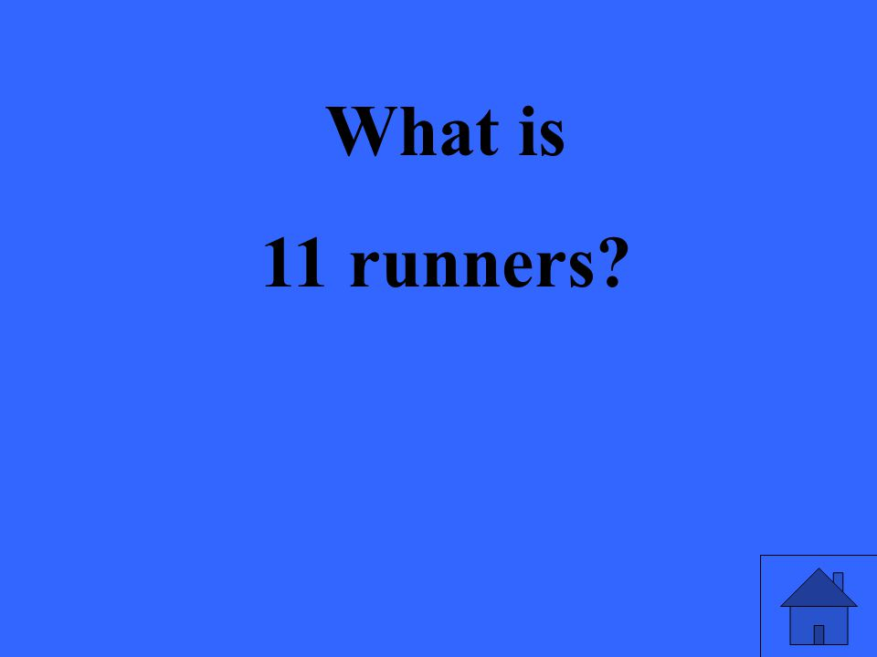 What is 11 runners?