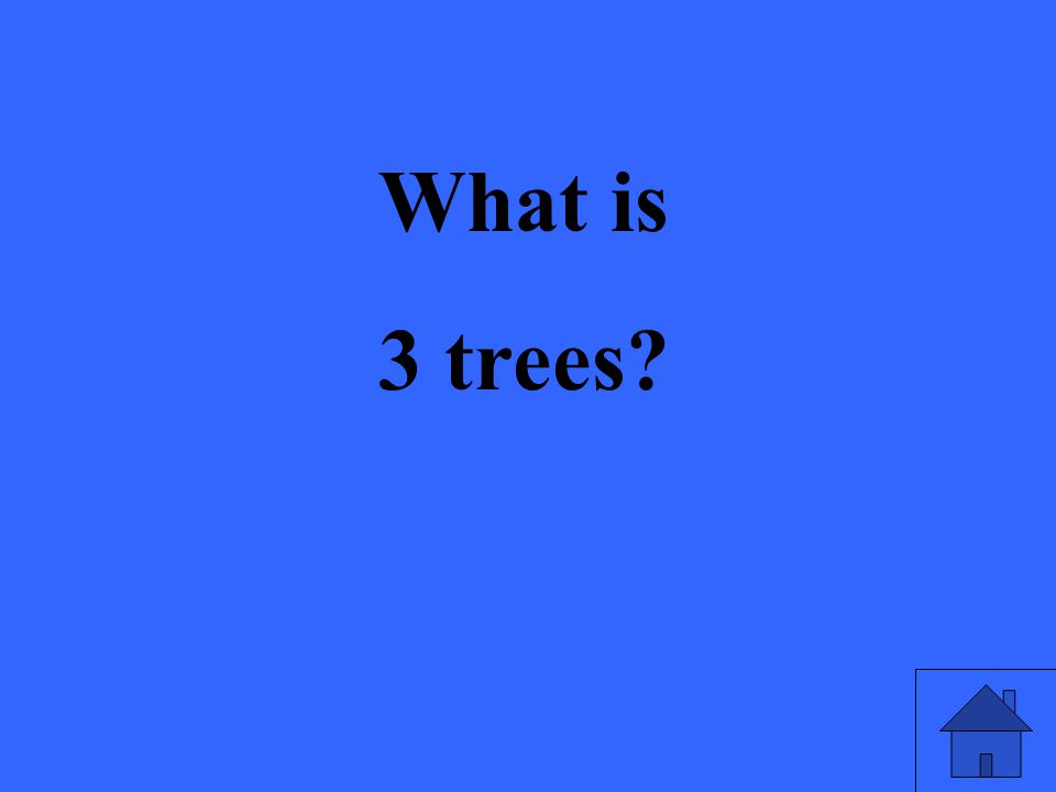 What is 3 trees?