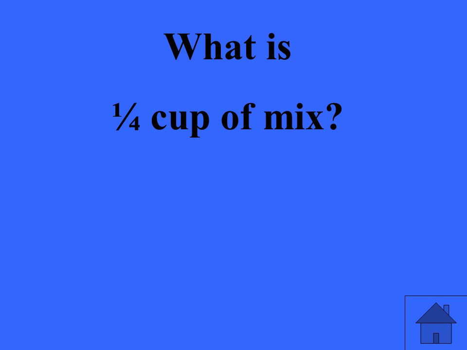 What is ¼ cup of mix?