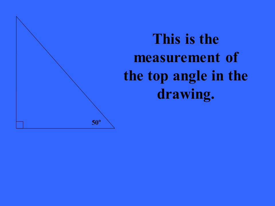 50 o This is the measurement of the top angle in the drawing.