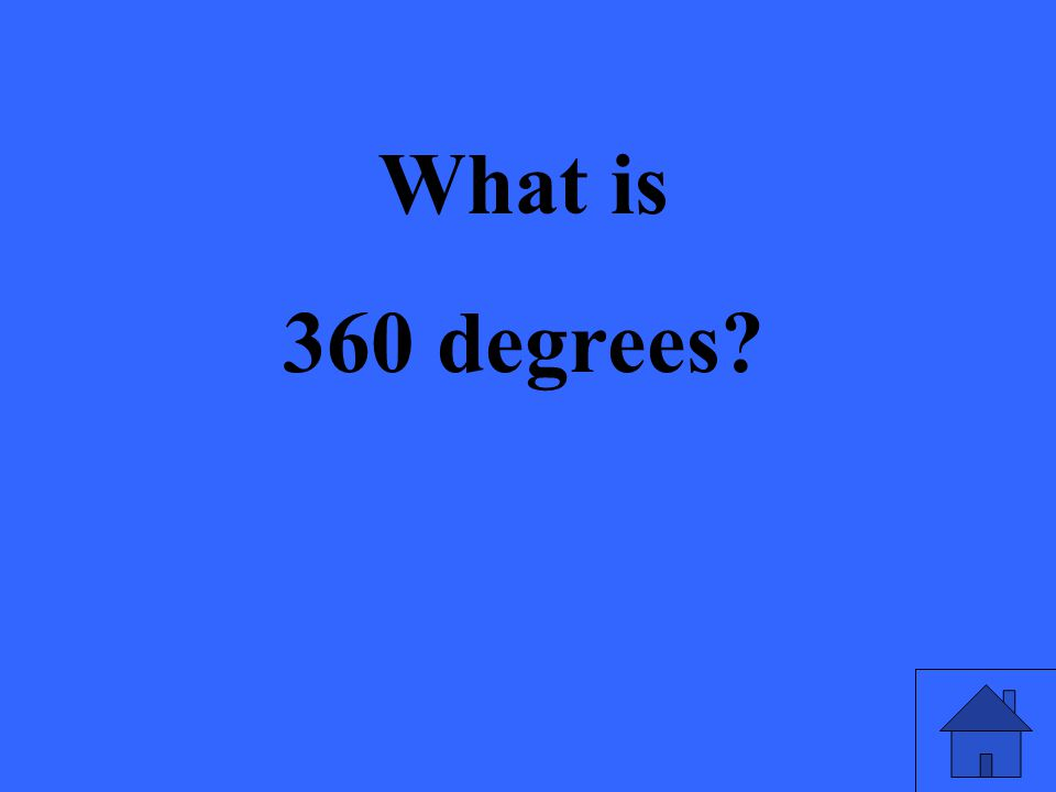 What is 360 degrees?