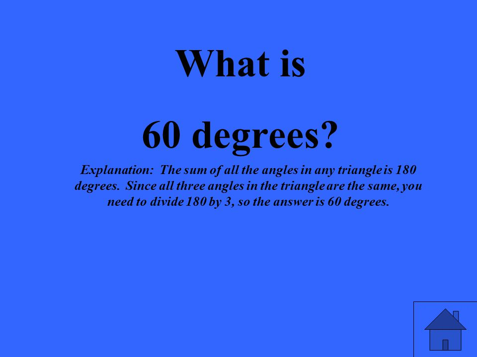 What is 60 degrees. Explanation: The sum of all the angles in any triangle is 180 degrees.