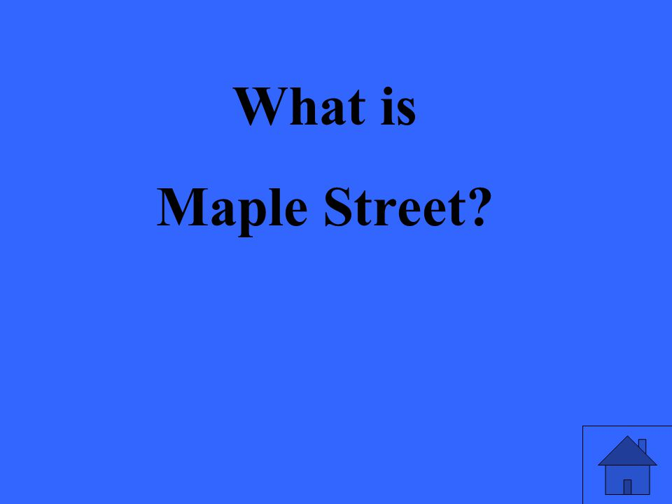 What is Maple Street?