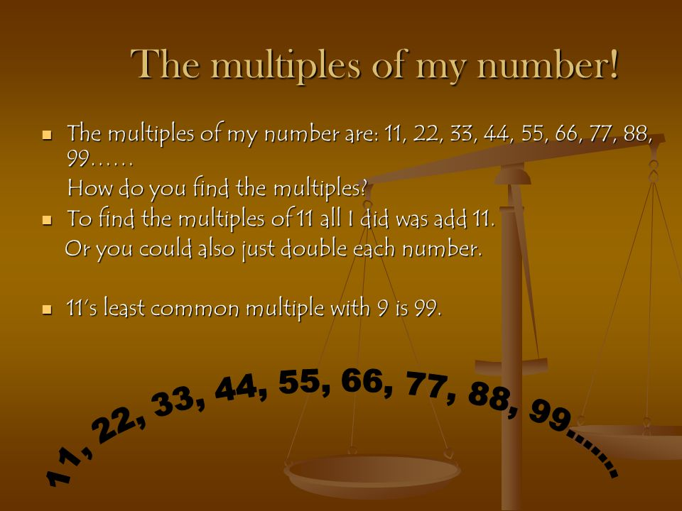 The factors of my number.  11 has only one factor pair.