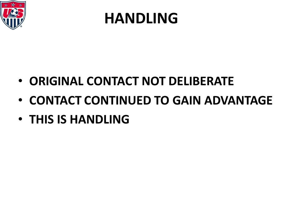 HANDLING ORIGINAL CONTACT NOT DELIBERATE CONTACT CONTINUED TO GAIN ADVANTAGE THIS IS HANDLING