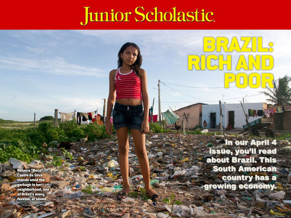 In our April 4 issue, you'll read about Brazil. This South American country has a growing economy.