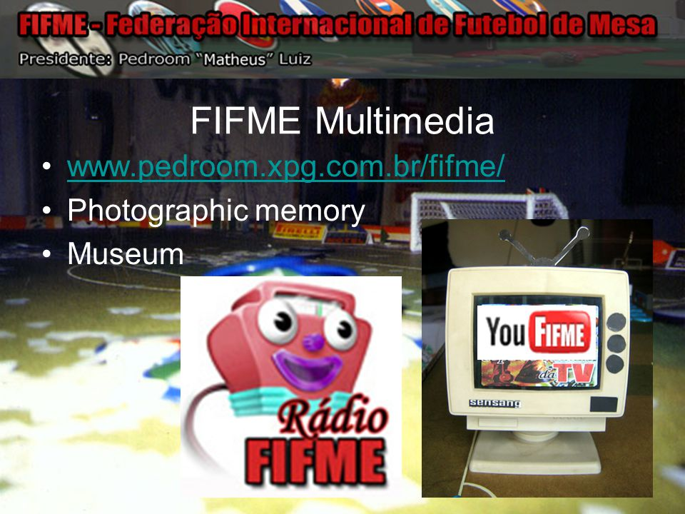 FIFME Multimedia www.pedroom.xpg.com.br/fifme/ Photographic memory Museum