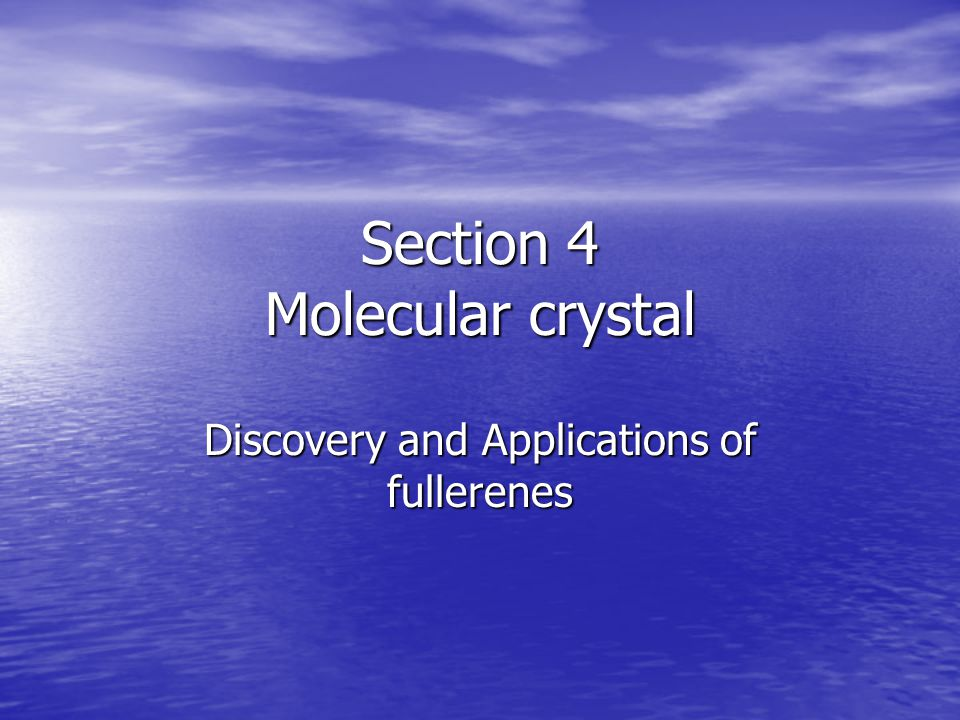 Section 4 Molecular crystal Discovery and Applications of fullerenes