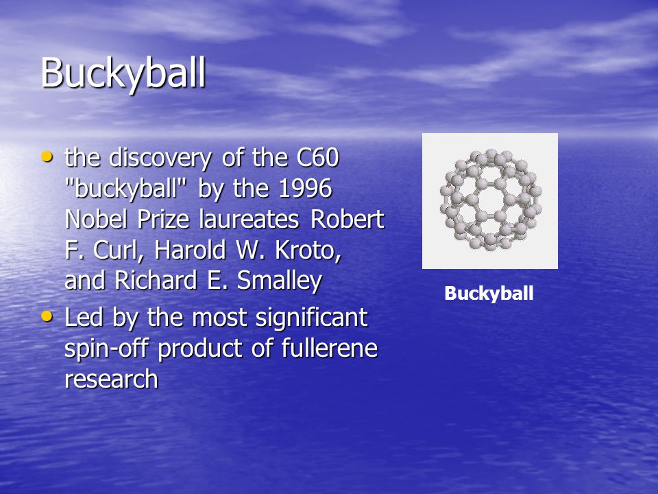 Buckyball the discovery of the C60 buckyball by the 1996 Nobel Prize laureates Robert F.