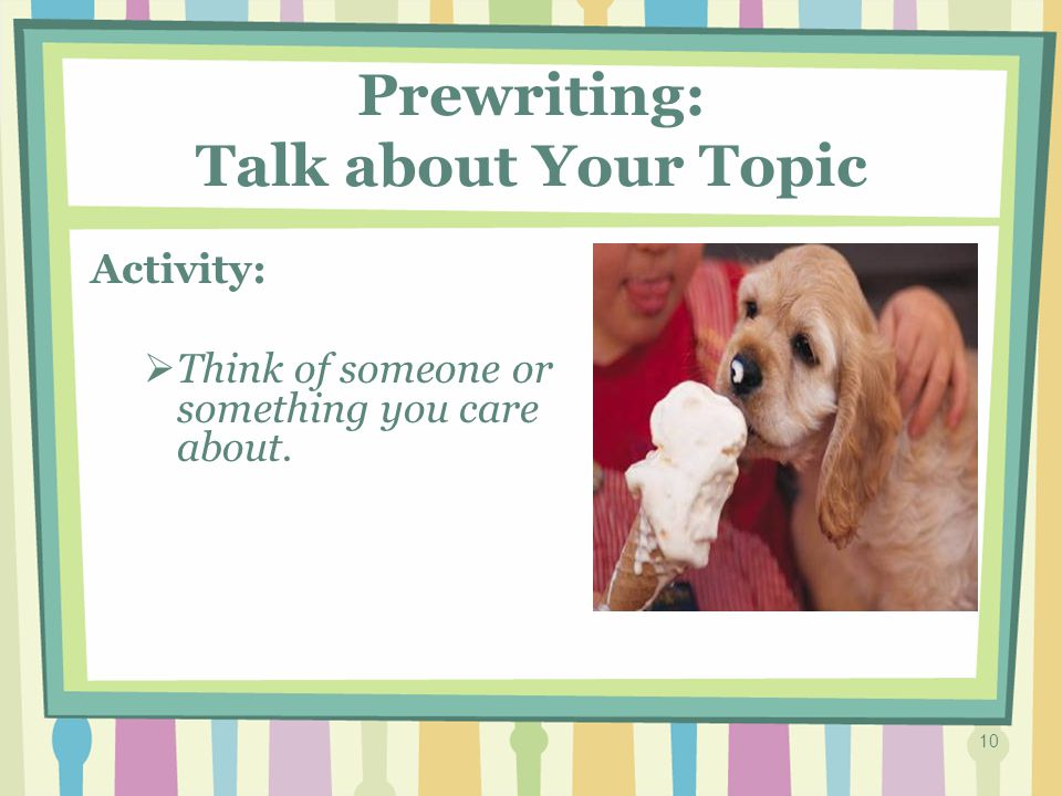 9 Turn & Talk (Setup) 1.Explain that talking is a way of prewriting.
