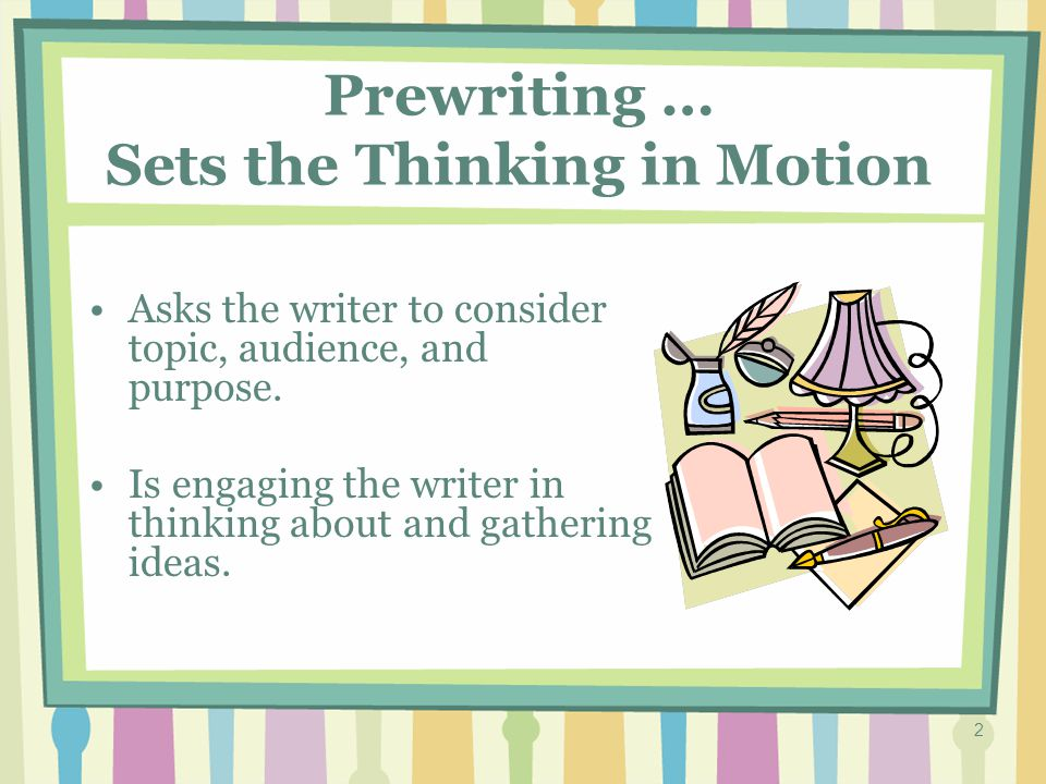 2 Prewriting … Sets the Thinking in Motion Asks the writer to consider topic, audience, and purpose.