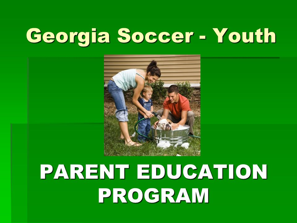 Georgia Soccer - Youth PARENT EDUCATION PROGRAM