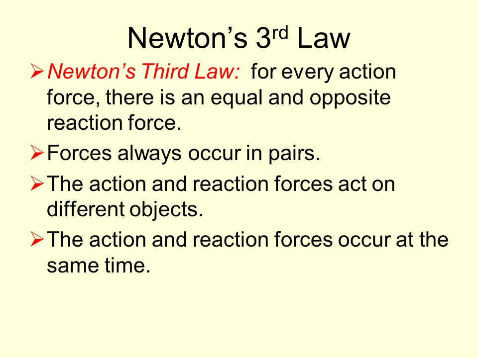 Newton's 3 rd Law  Newton's Third Law: for every action force, there is an equal and opposite reaction force.