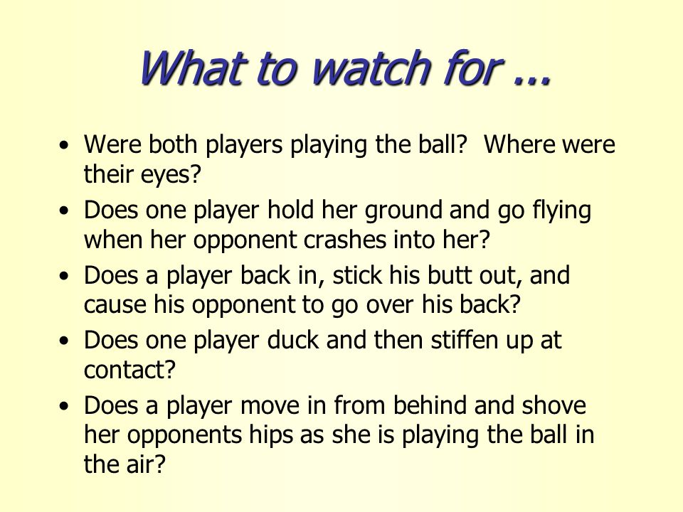 What to watch for... Were both players playing the ball.