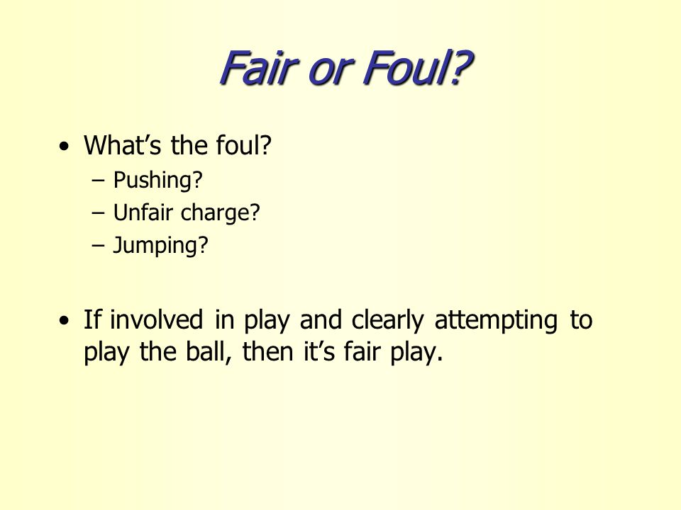 Fair or Foul. What's the foul. –Pushing. –Unfair charge.