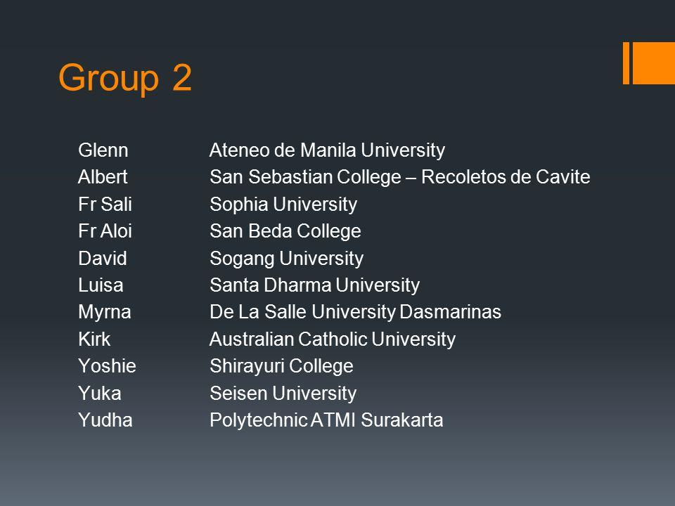 Group 2 GlennAteneo de Manila University AlbertSan Sebastian College – Recoletos de Cavite Fr SaliSophia University Fr AloiSan Beda College DavidSogan