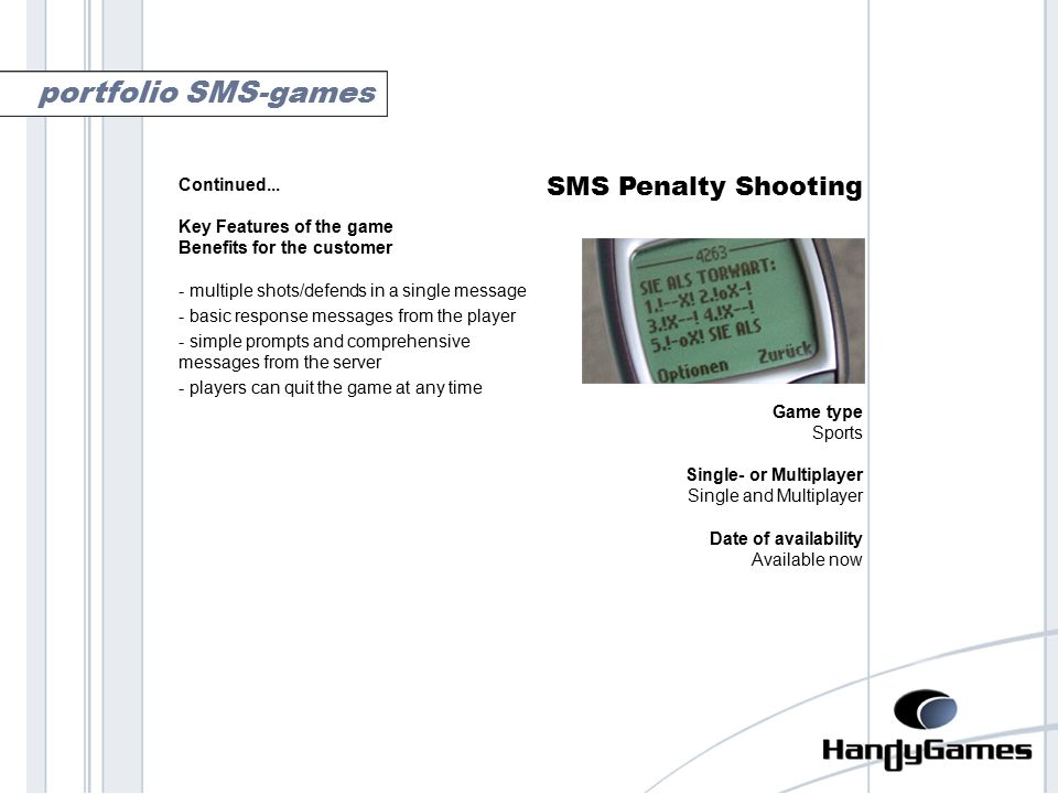 SMS Penalty Shooting Game type Sports Single- or Multiplayer Single and Multiplayer Date of availability Available now portfolio SMS-games Continued...