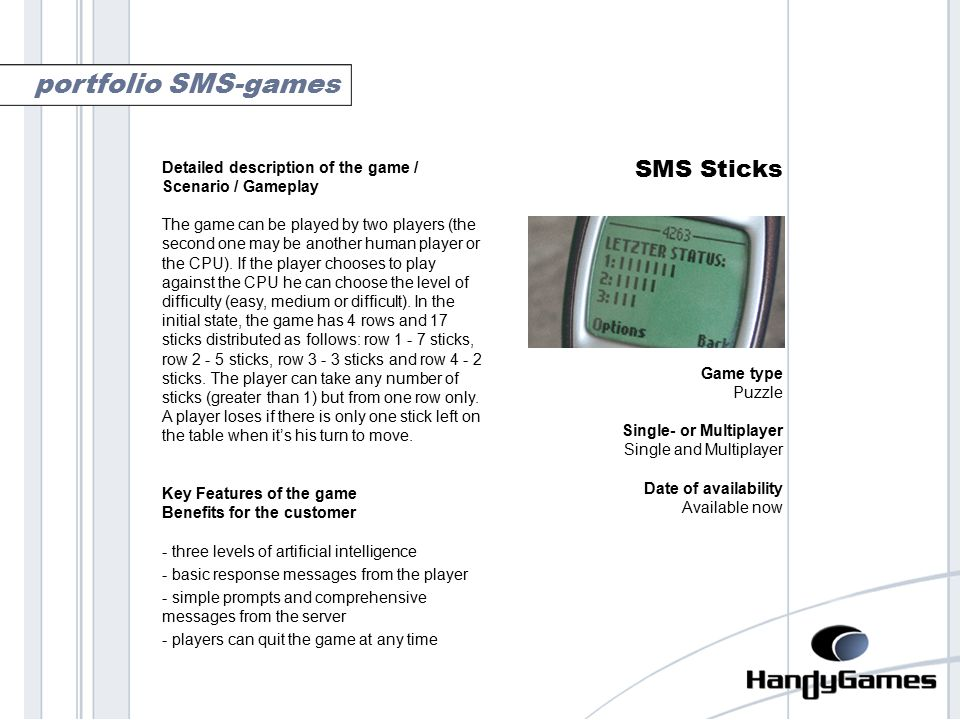 sticks SMS Sticks Game type Puzzle Single- or Multiplayer Single and Multiplayer Date of availability Available now portfolio SMS-games Detailed description of the game / Scenario / Gameplay The game can be played by two players (the second one may be another human player or the CPU).