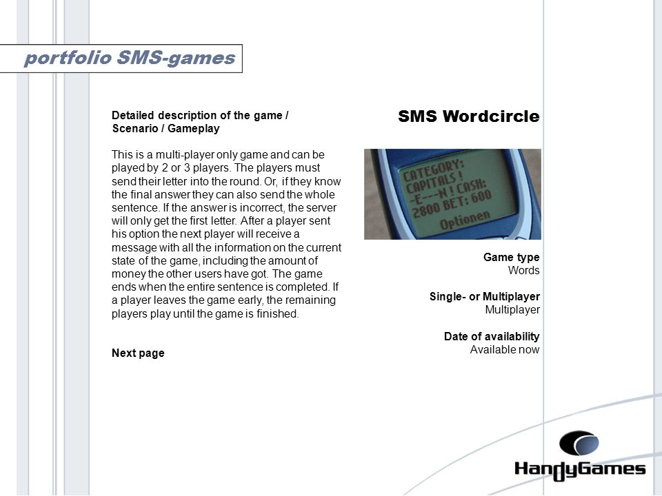 wordcircle SMS Wordcircle Game type Words Single- or Multiplayer Multiplayer Date of availability Available now portfolio SMS-games Detailed description of the game / Scenario / Gameplay This is a multi-player only game and can be played by 2 or 3 players.