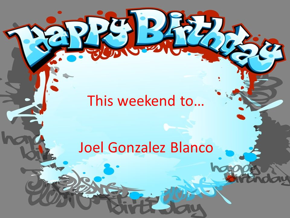 This weekend to… Joel Gonzalez Blanco