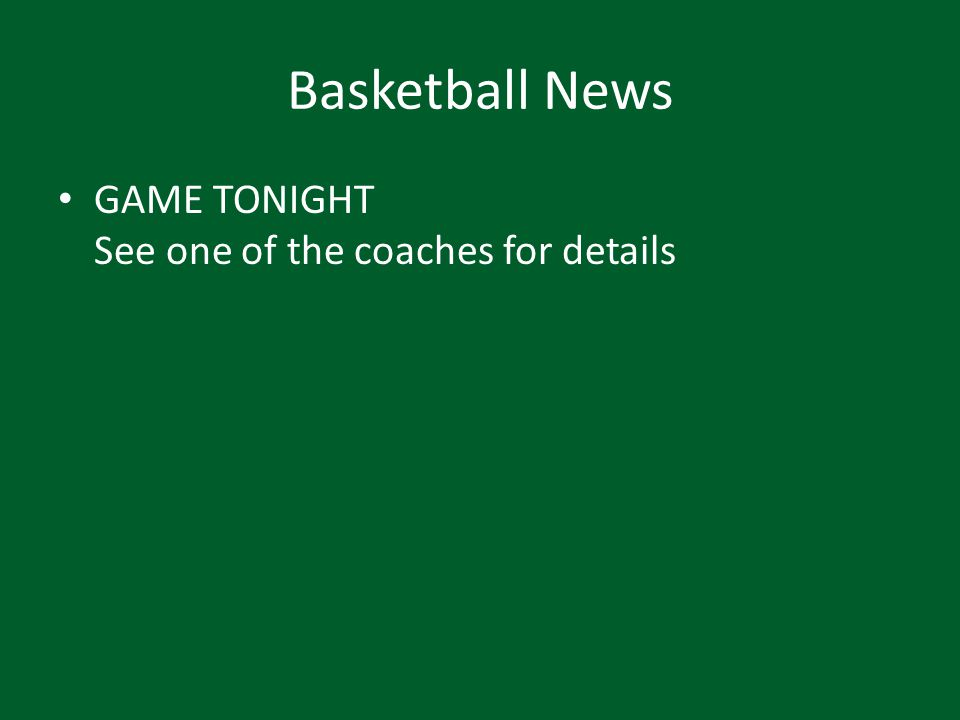 Basketball News GAME TONIGHT See one of the coaches for details