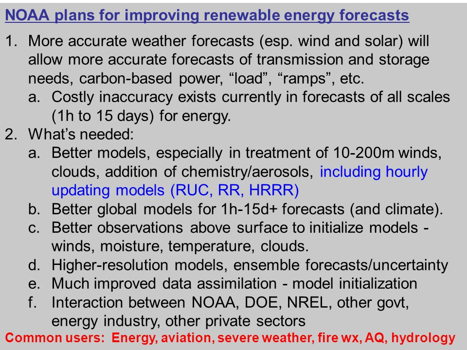 NOAA plans for improving renewable energy forecasts 1.More accurate weather forecasts (esp.