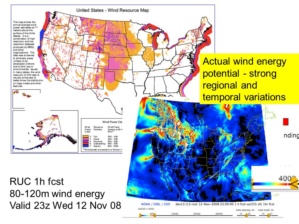 Outstanding Actual wind energy potential - strong regional and temporal variations RUC 1h fcst 80-120m wind energy Valid 23z Wed 12 Nov 08