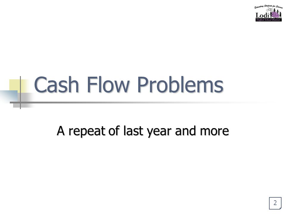 Cash Flow Problems A repeat of last year and more 2