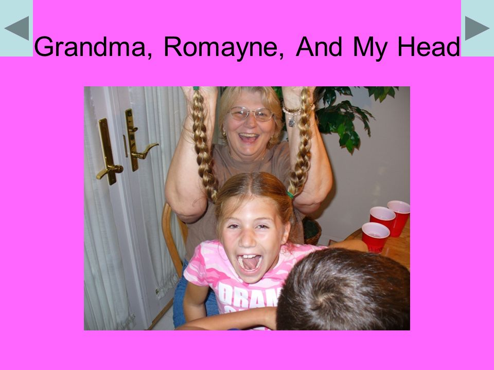 Grandma, Romayne, And My Head