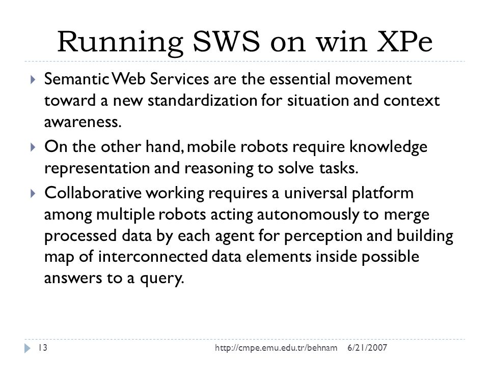 Running SWS on win XPe 6/21/2007http://cmpe.emu.edu.tr/behnam13  Semantic Web Services are the essential movement toward a new standardization for situation and context awareness.
