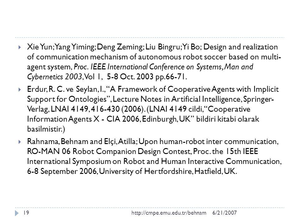 6/21/2007http://cmpe.emu.edu.tr/behnam19  Xie Yun; Yang Yiming; Deng Zeming; Liu Bingru; Yi Bo; Design and realization of communication mechanism of autonomous robot soccer based on multi- agent system, Proc.