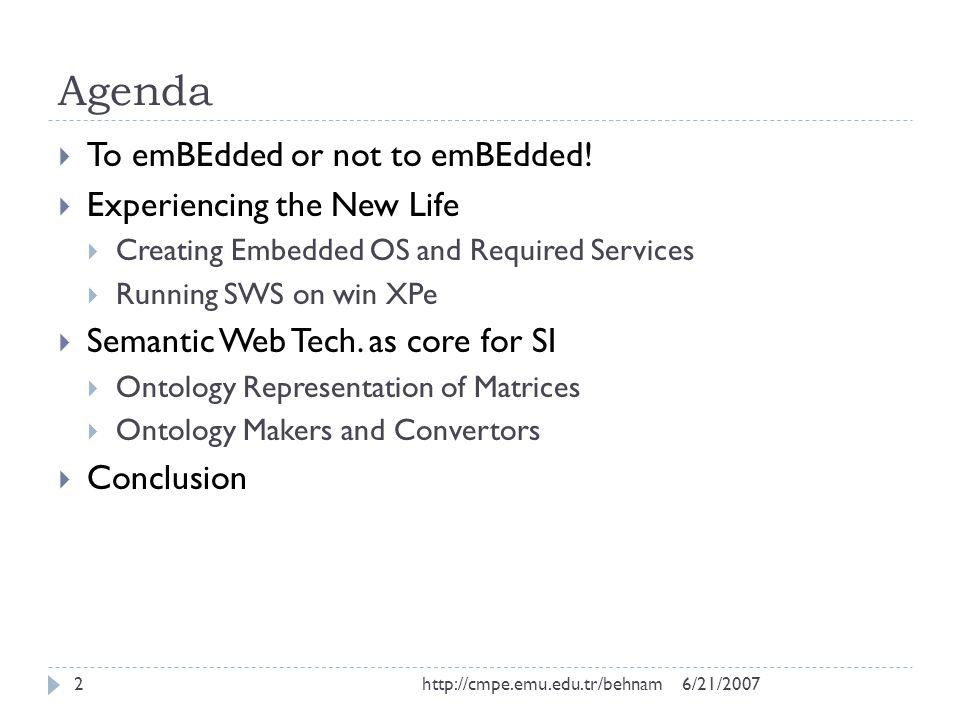 Agenda 6/21/2007http://cmpe.emu.edu.tr/behnam2  To emBEdded or not to emBEdded.