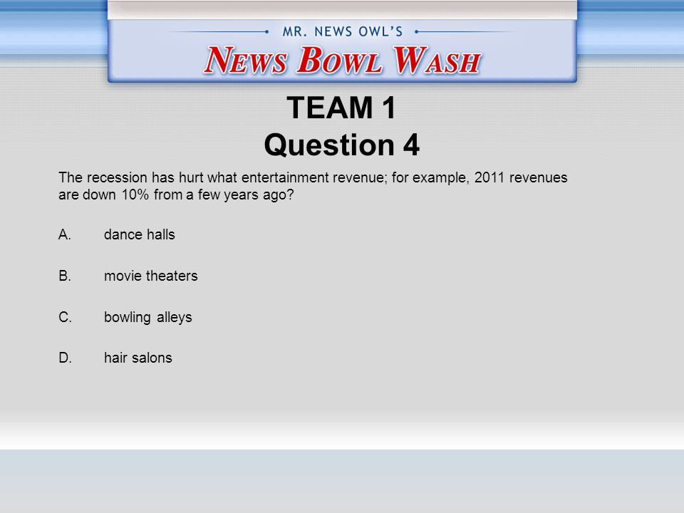 TEAM 1 Question 4 A. dance halls B. movie theaters C.