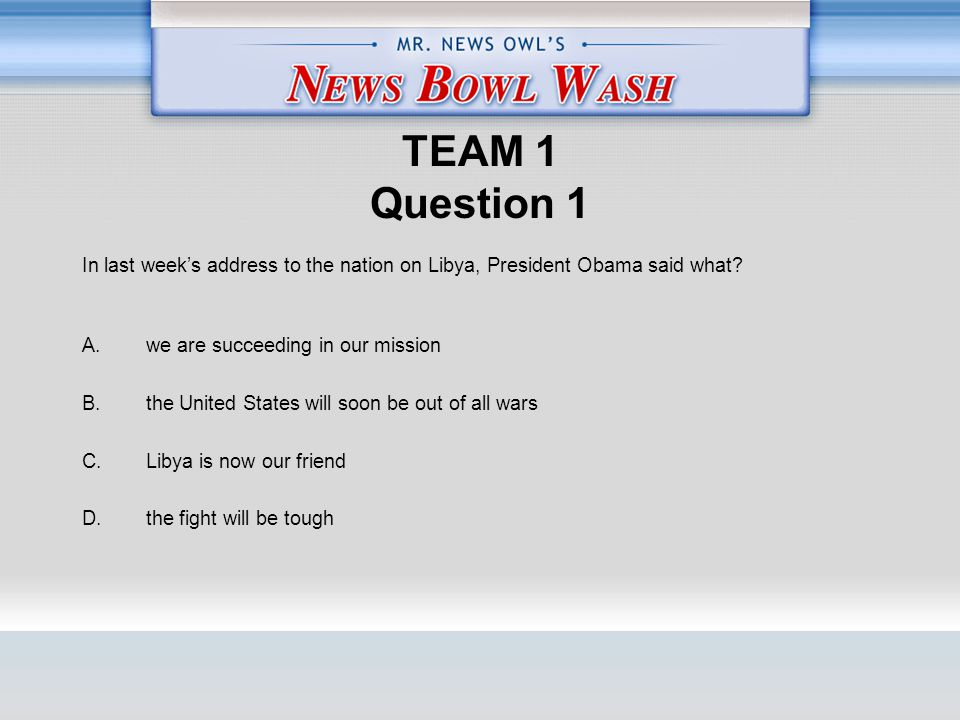 TEAM 1 Question 1 A. we are succeeding in our mission B.