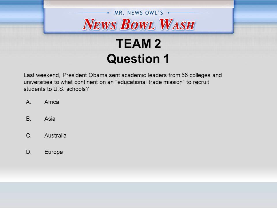 TEAM 2 Question 1 A. Africa B. Asia C. Australia D.