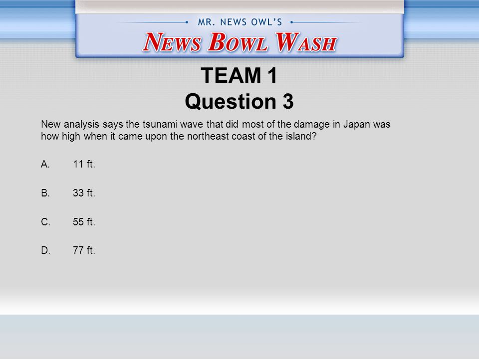 TEAM 1 Question 3 A. 11 ft. B. 33 ft. C. 55 ft.
