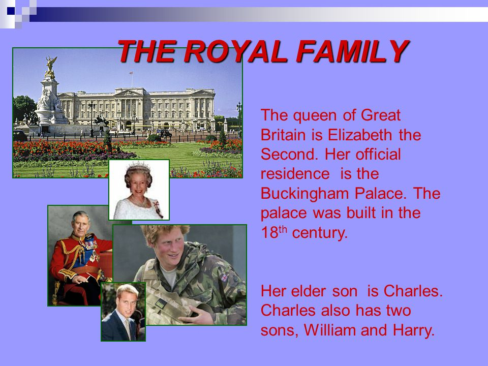 THE ROYAL FAMILY The queen of Great Britain is Elizabeth the Second.