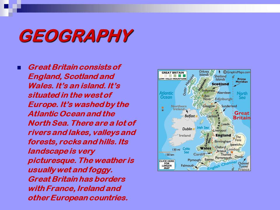 GEOGRAPHY Great Britain consists of England, Scotland and Wales.