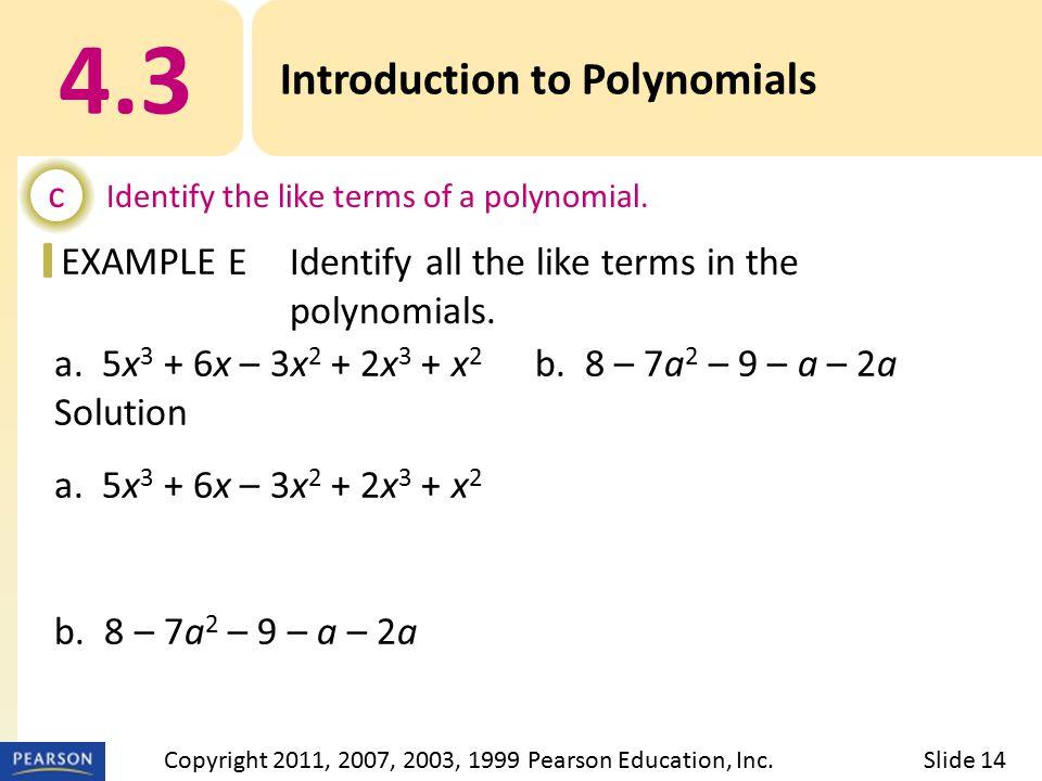 EXAMPLE a. 5x 3 + 6x – 3x 2 + 2x 3 + x 2 b. 8 – 7a 2 – 9 – a – 2a Solution a. 5x 3 + 6x – 3x 2 + 2x 3 + x 2 Like terms: 2x 3 and 5x 3 Same variable an