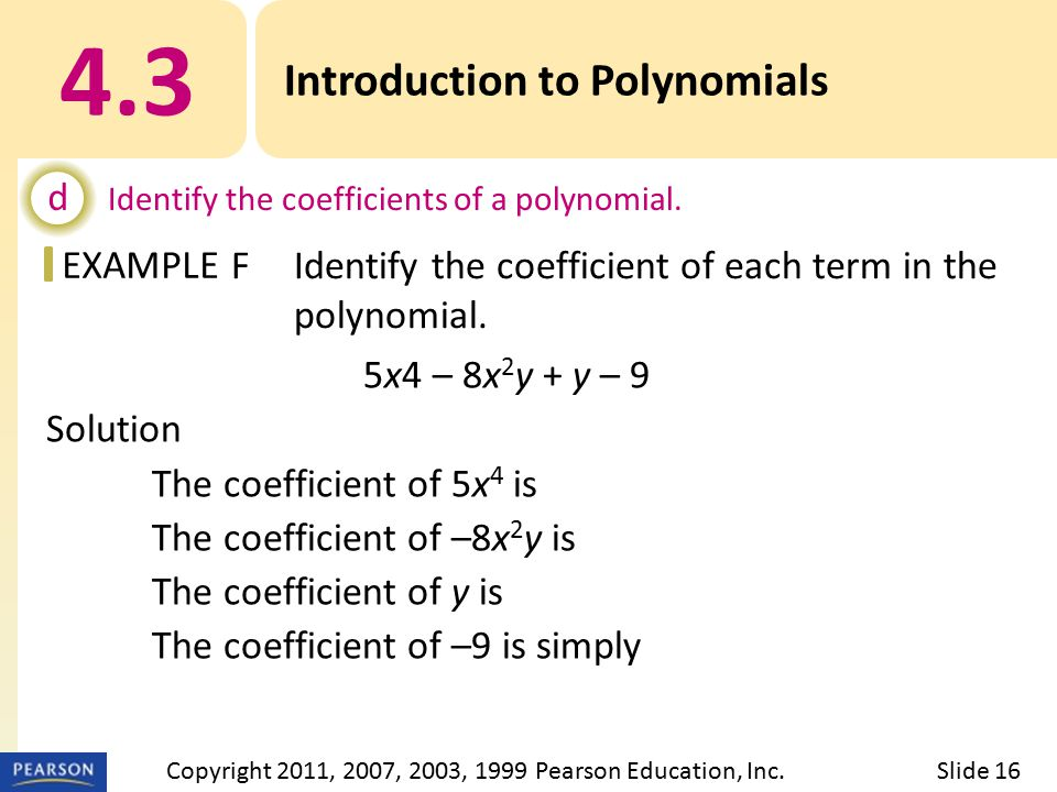 EXAMPLE 5x4 – 8x 2 y + y – 9 Solution The coefficient of 5x 4 is 5.