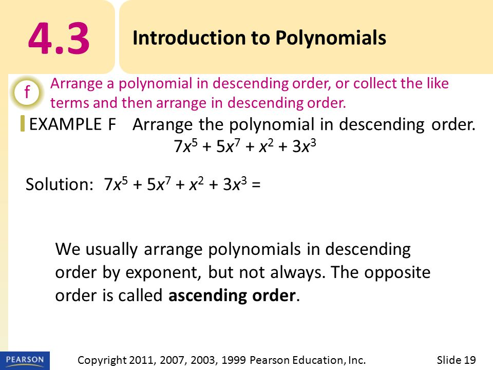 EXAMPLE We usually arrange polynomials in descending order by exponent, but not always.