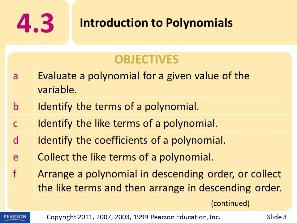 OBJECTIVES 4.3 Introduction to Polynomials (continued) Slide 3Copyright 2011, 2007, 2003, 1999 Pearson Education, Inc.