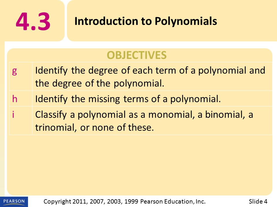 OBJECTIVES 4.3 Introduction to Polynomials Slide 4Copyright 2011, 2007, 2003, 1999 Pearson Education, Inc.